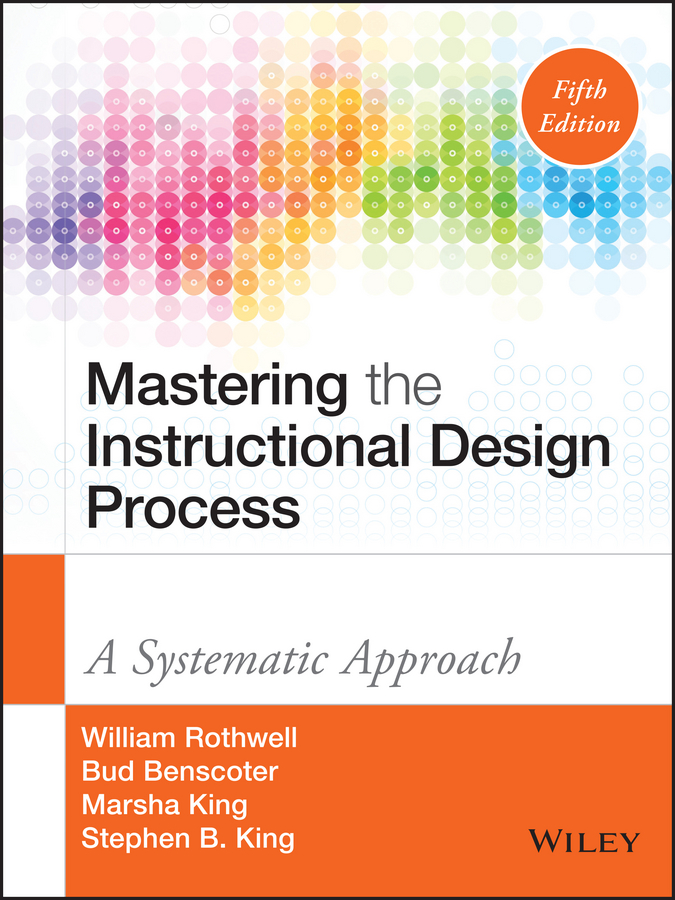Bud Benscoter Mastering the Instructional Design Process. A Systematic Approach george piskurich m rapid instructional design learning id fast and right