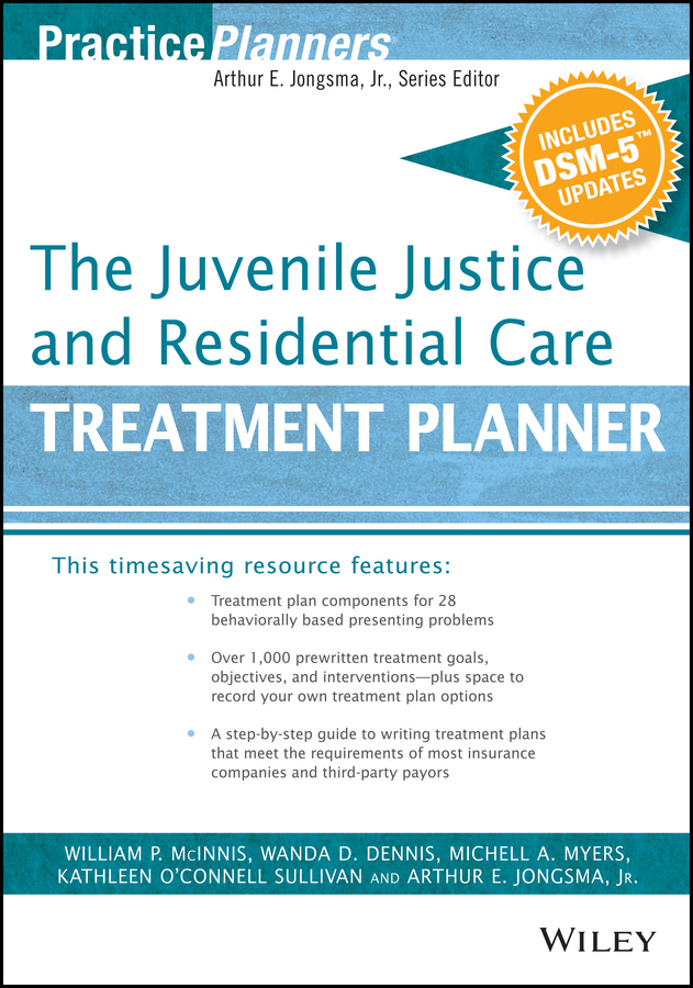 Arthur E. Jongsma, Jr. The Juvenile Justice and Residential Care Treatment Planner, with DSM 5 Updates
