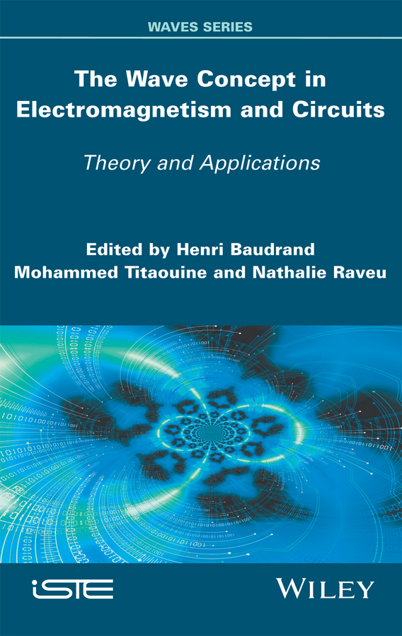 Henri Baudrand The Wave Concept in Electromagnetism and Circuits. Theory and Applications wilson chin c wave propagation in drilling well logging and reservoir applications