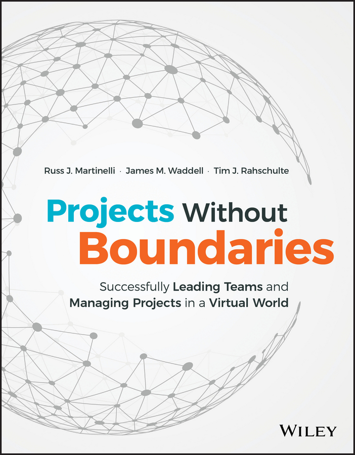 Russ Martinelli J. Projects Without Boundaries. Successfully Leading Teams and Managing Projects in a Virtual World jan sandred managing open source projects a wiley tech brief