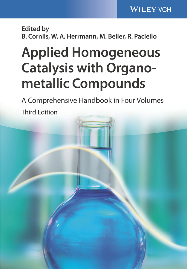 Matthias Beller Applied Homogeneous Catalysis with Organometallic Compounds. A Comprehensive Handbook in Four Volumes