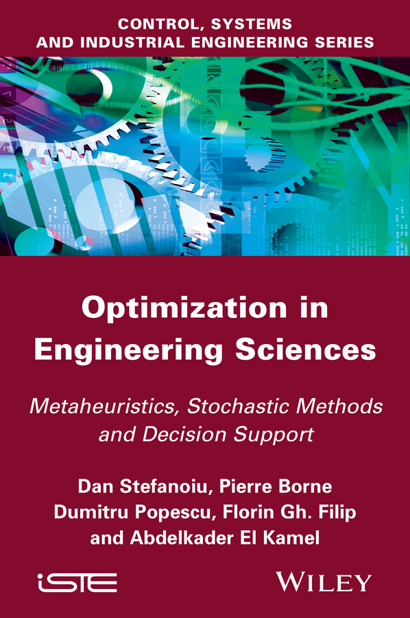 Pierre Borne Optimization in Engineering Sciences. Metaheuristic, Stochastic Methods and Decision Support