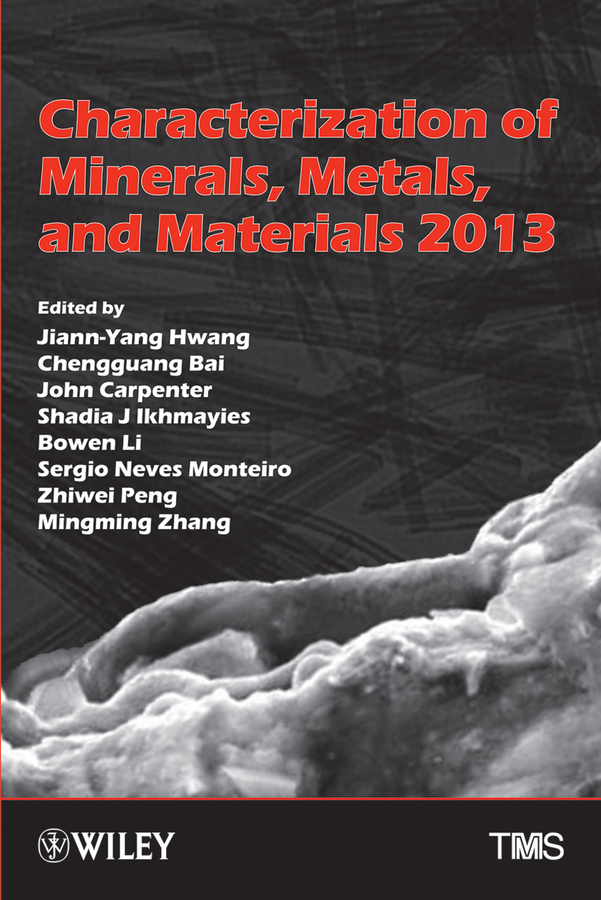 Jiann-Yang Hwang Characterization of Minerals, Metals, and Materials 2013 david levy transparent conductive materials from materials via synthesis and characterization to applications