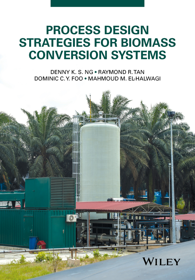 Denny K. S. Ng Process Design Strategies for Biomass Conversion Systems