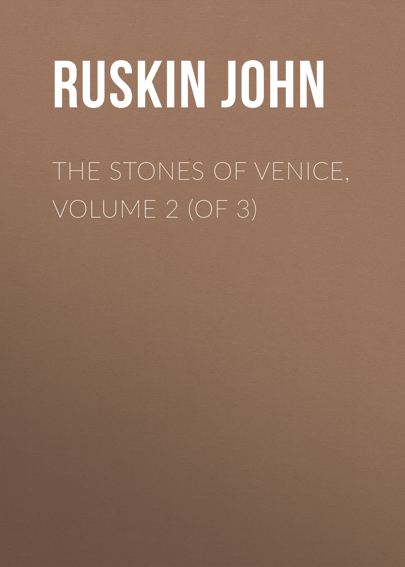 Ruskin John The Stones of Venice, Volume 2 (of 3) ruskin john 1819 1900 the poems of john ruskin now first collected from original manuscript and printed sources volume 2