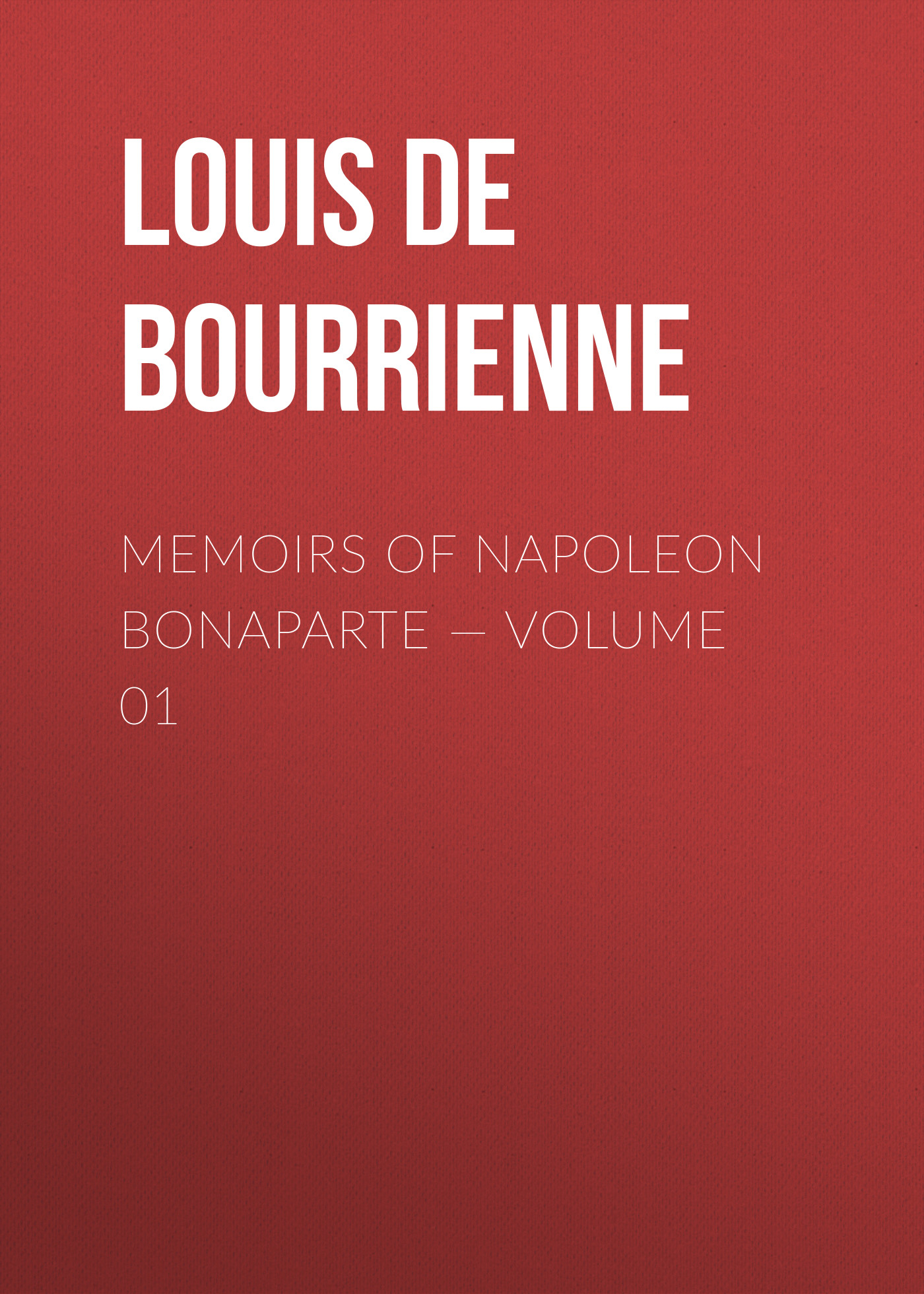 Louis de Bourrienne Memoirs of Napoleon Bonaparte — Volume 01 louis de bourrienne memoirs of napoleon bonaparte complete