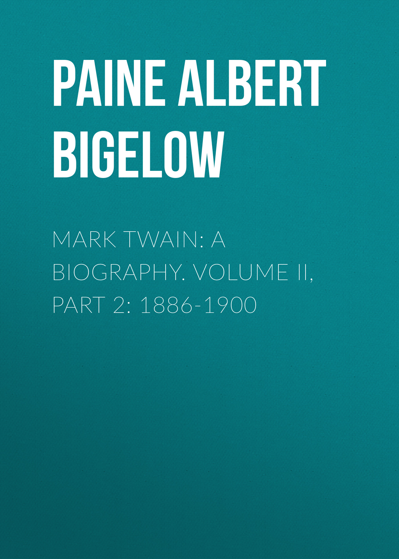 Paine Albert Bigelow Mark Twain: A Biography. Volume II, Part 2: 1886-1900 shania twain shania twain now 2 lp