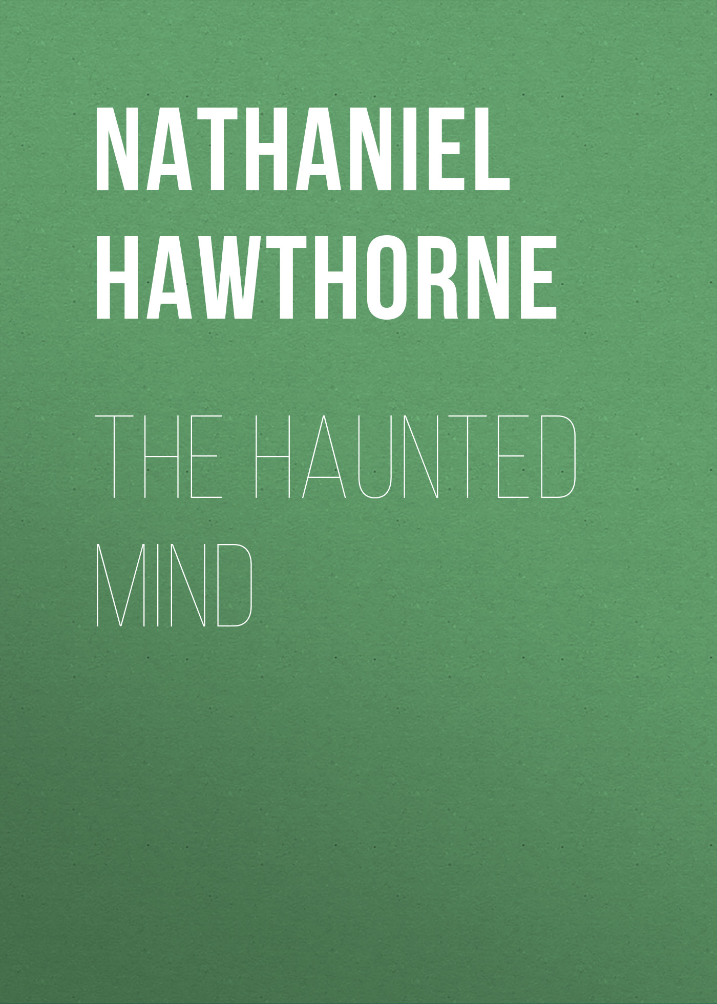 Nathaniel Hawthorne The Haunted Mind haunted