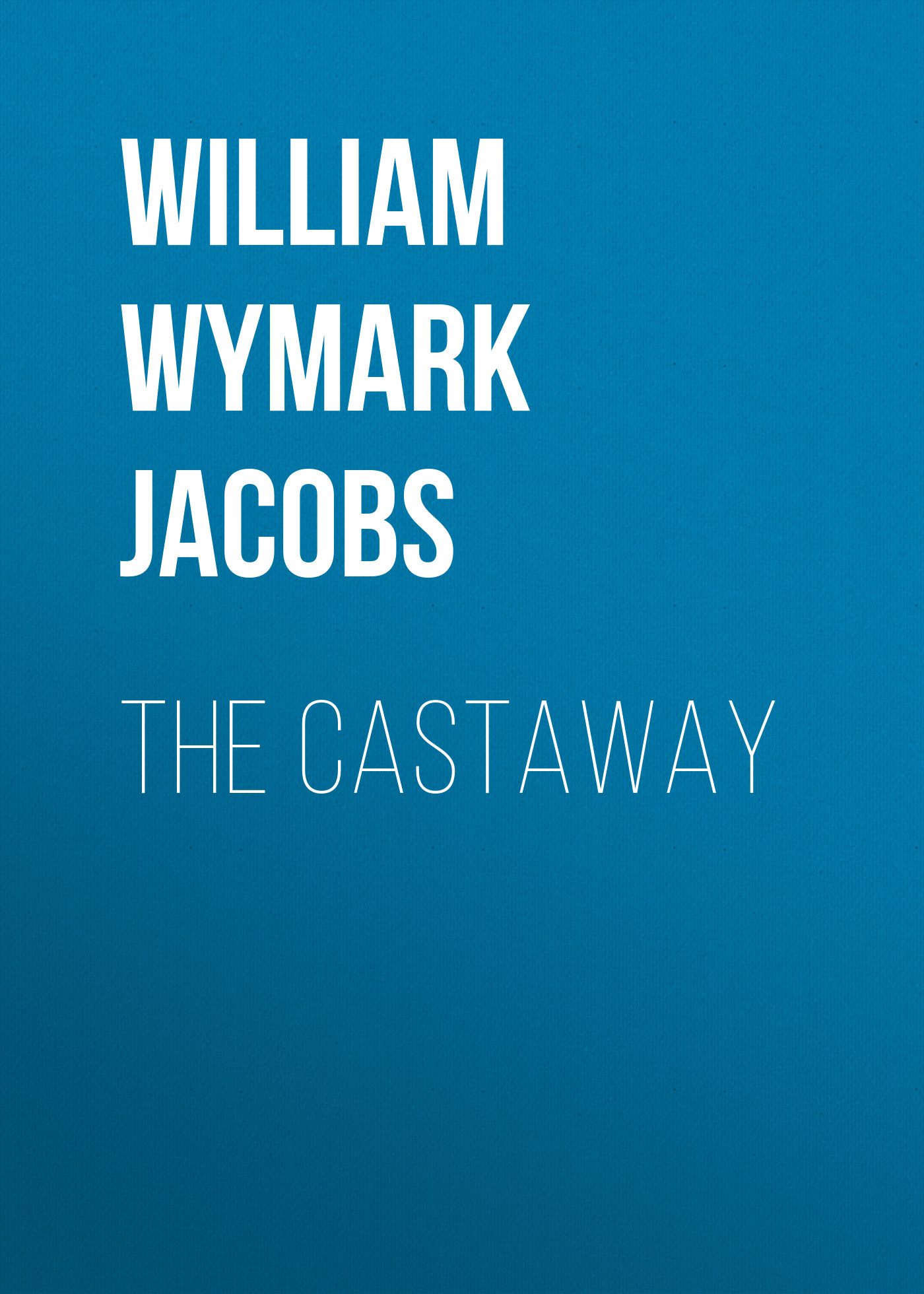 William Wymark Jacobs The Castaway the mysterious affair at castaway house
