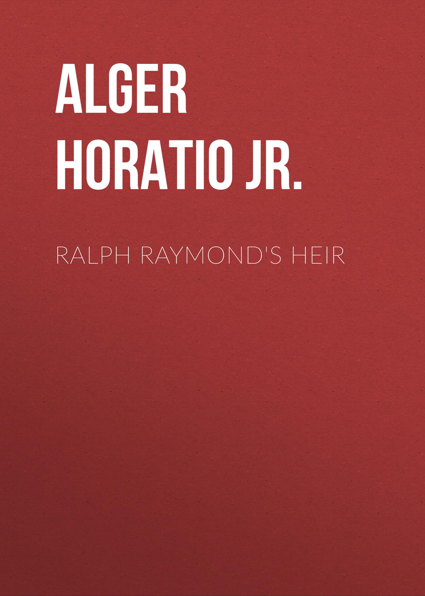 Alger Horatio Jr. Ralph Raymond's Heir horatio alger jr digging for gold