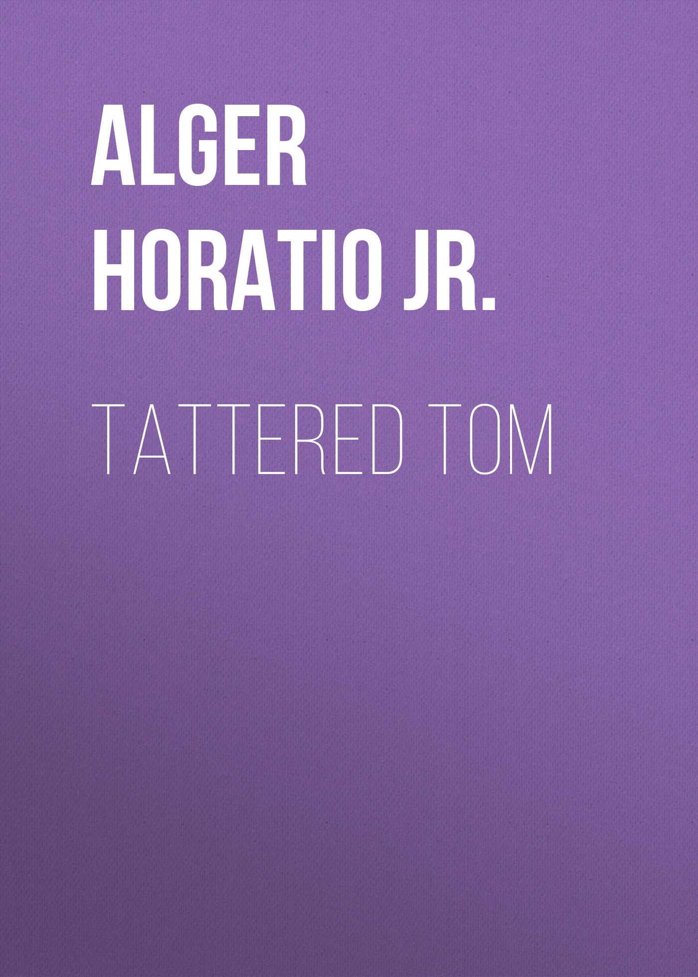 Alger Horatio Jr. Tattered Tom цена и фото