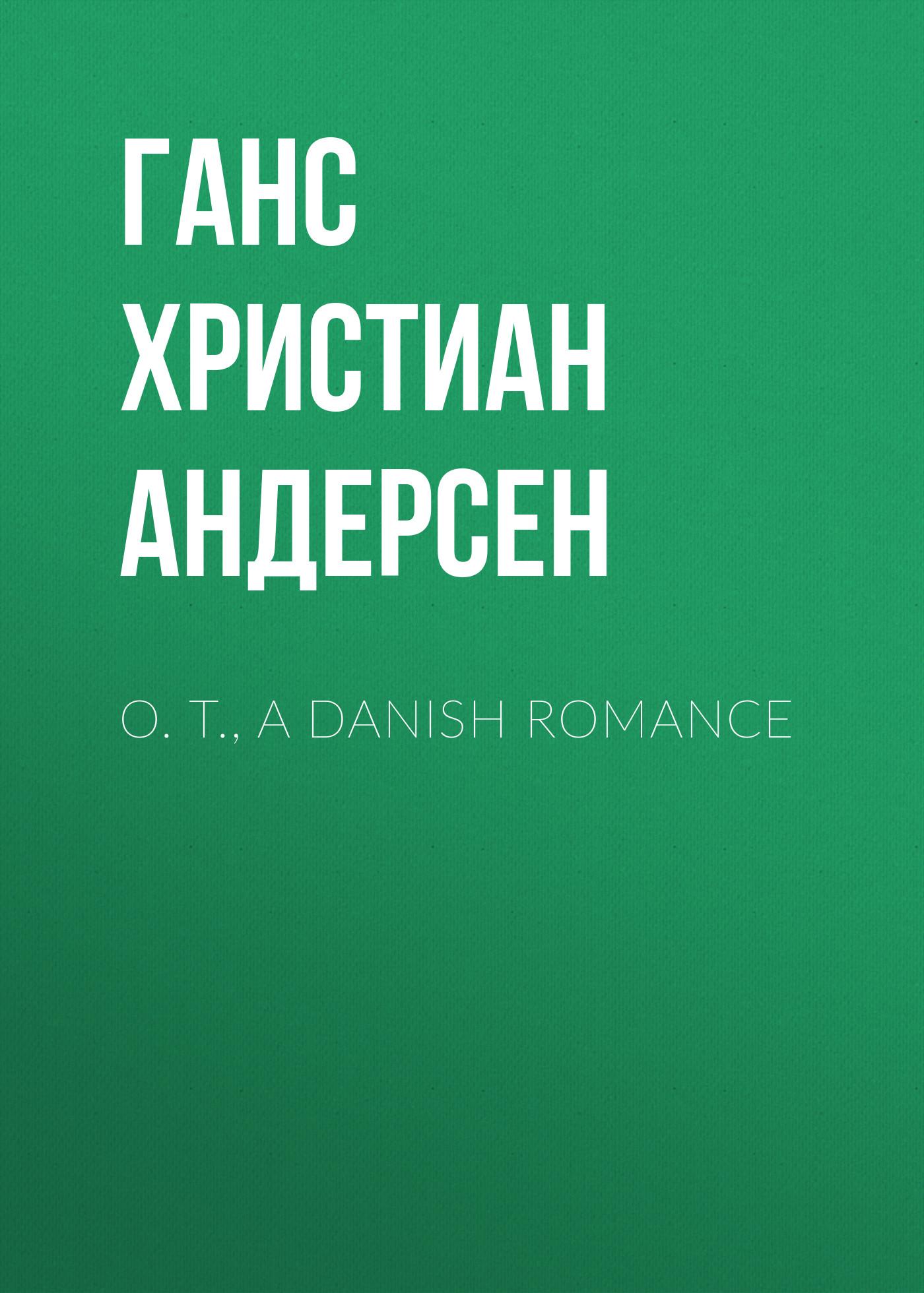Ганс Христиан Андерсен O. T., A Danish Romance ганс христиан андерсен contes merveilleux tome ii