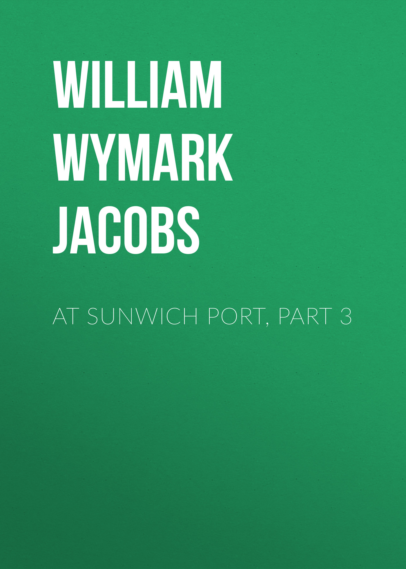 лучшая цена William Wymark Jacobs At Sunwich Port, Part 3