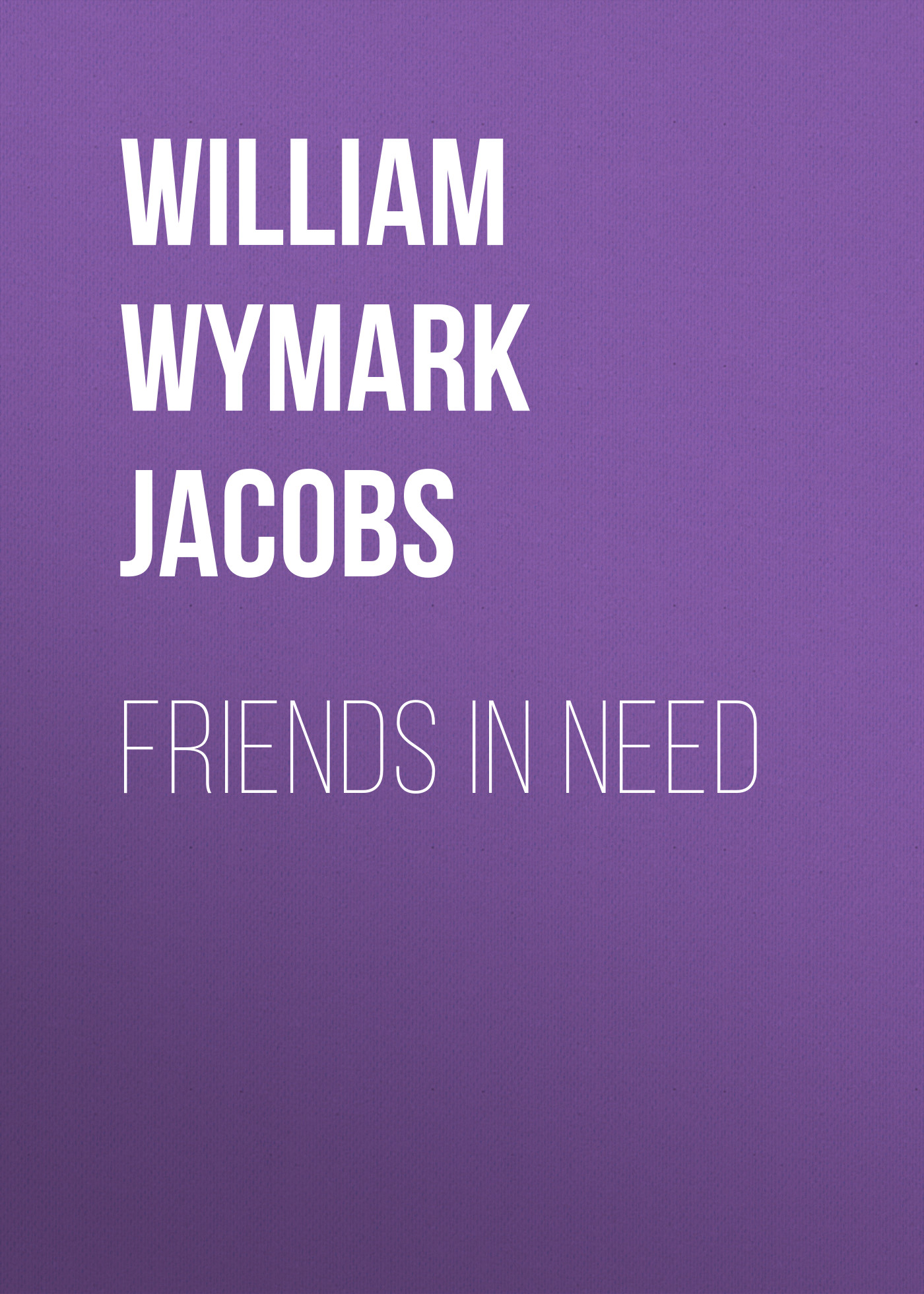 William Wymark Jacobs Friends in Need цена