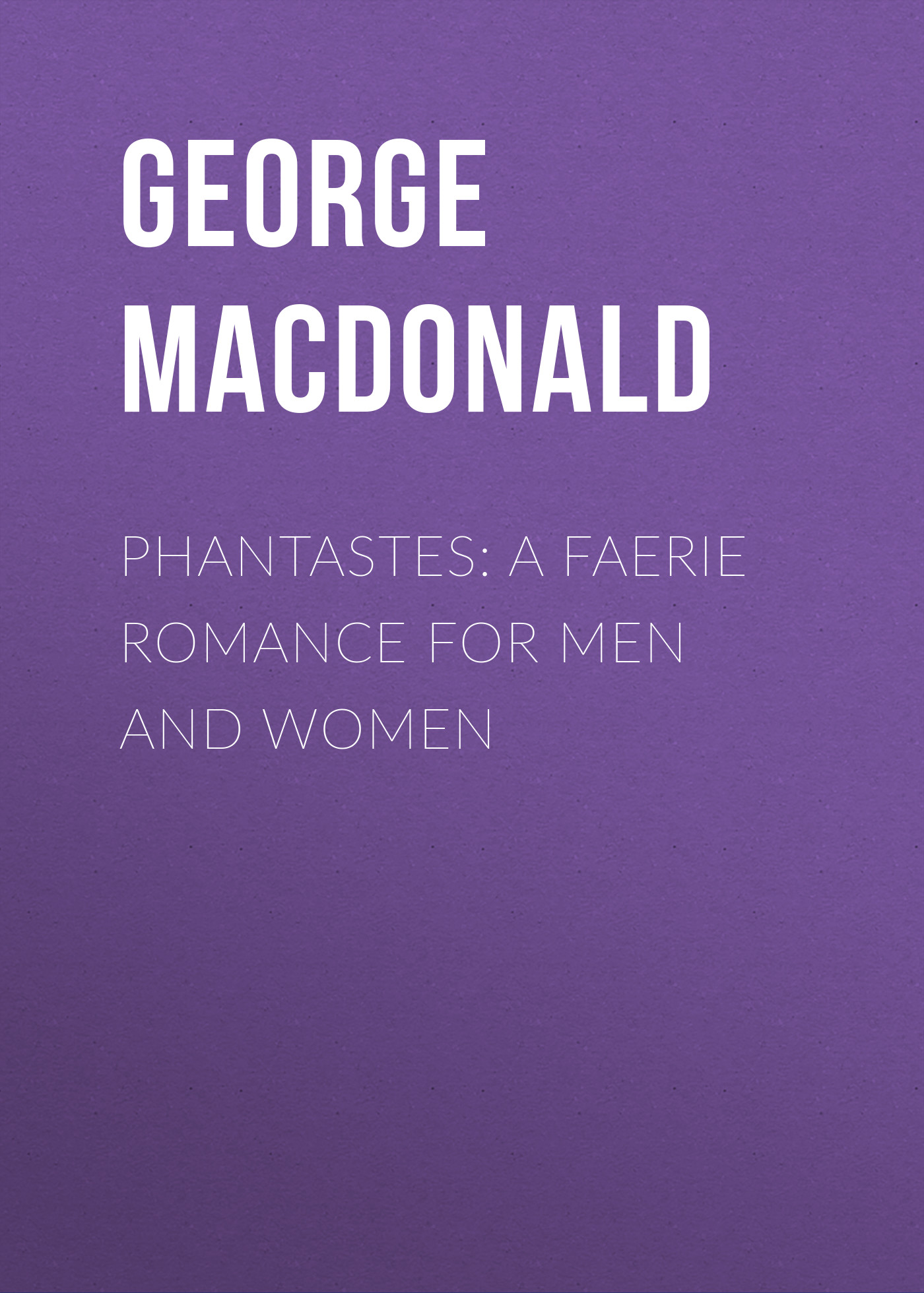 George MacDonald Phantastes: A Faerie Romance for Men and Women george macdonald weighed and wanting