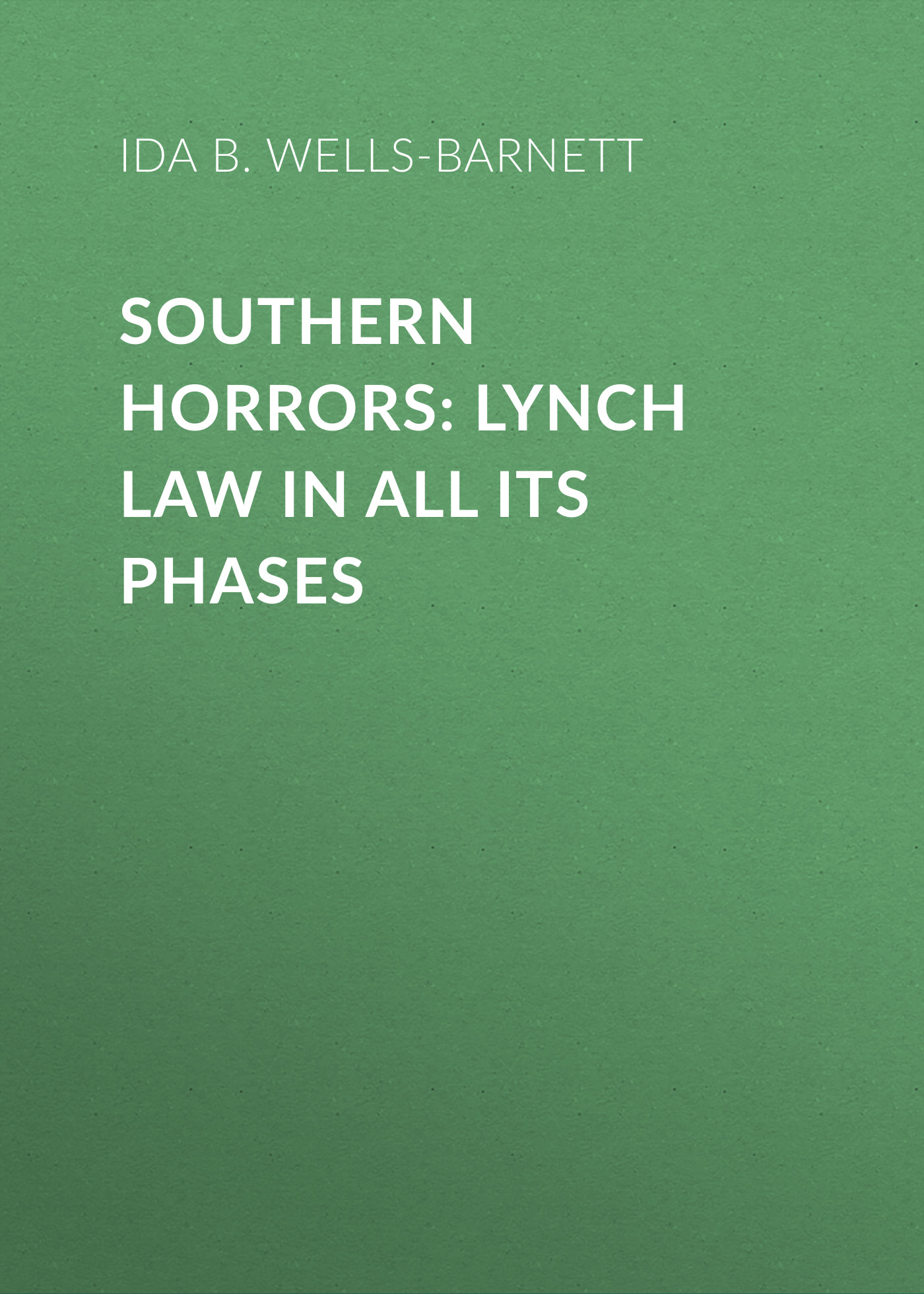 Ida B. Wells-Barnett Southern Horrors: Lynch Law in All Its Phases ida b wells barnett the red record