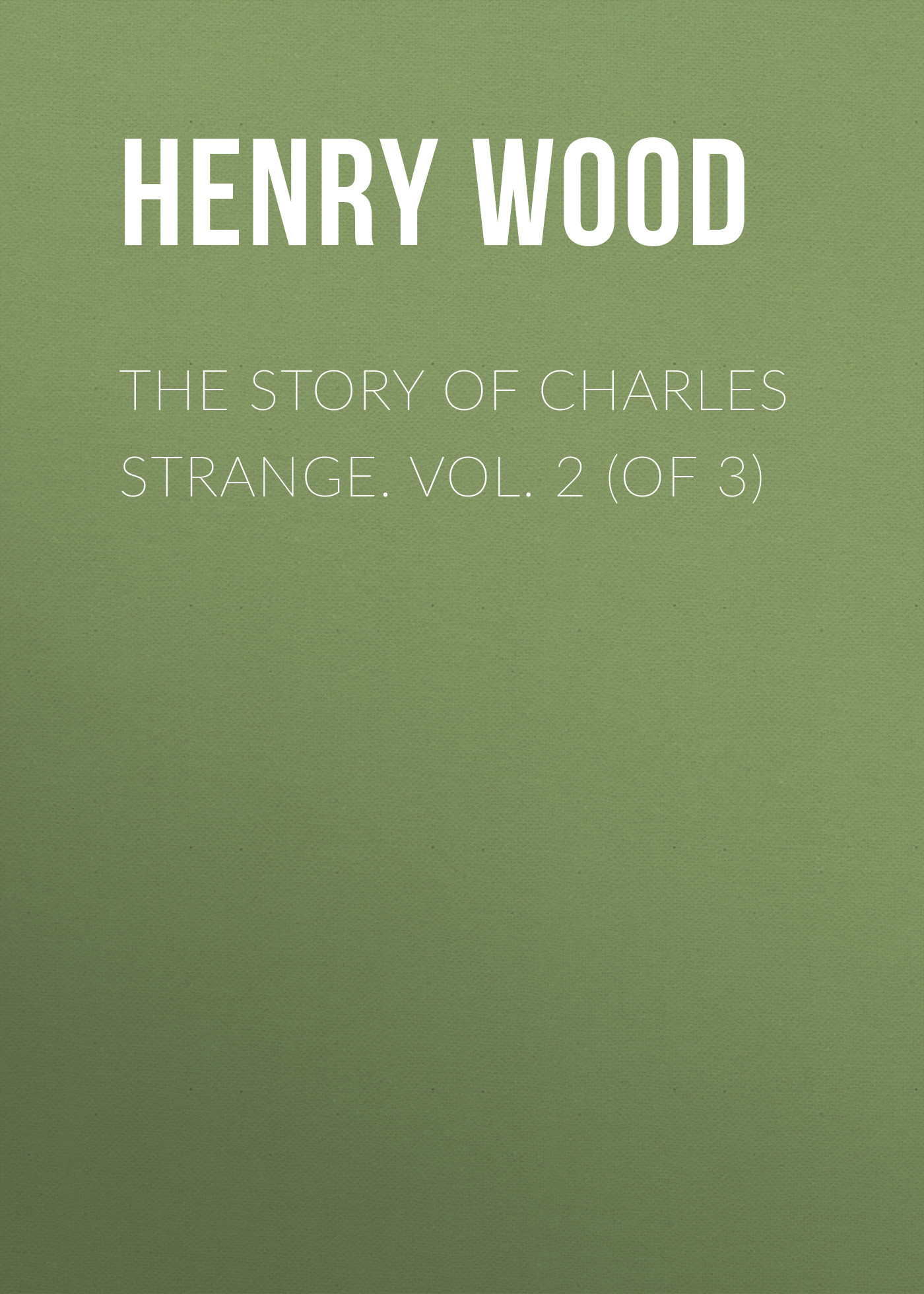 Henry Wood The Story of Charles Strange. Vol. 2 (of 3) bucke charles ruins of ancient cities vol 1 of 2