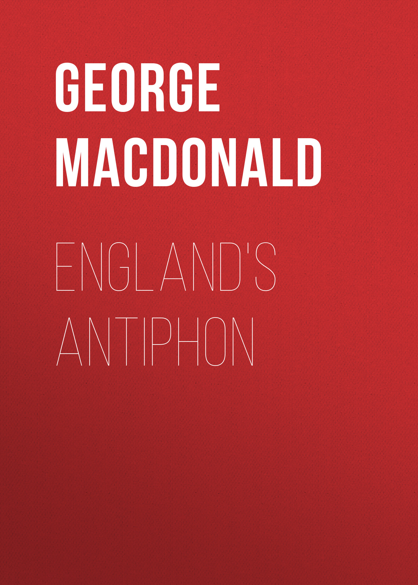 George MacDonald England's Antiphon george macdonald home again