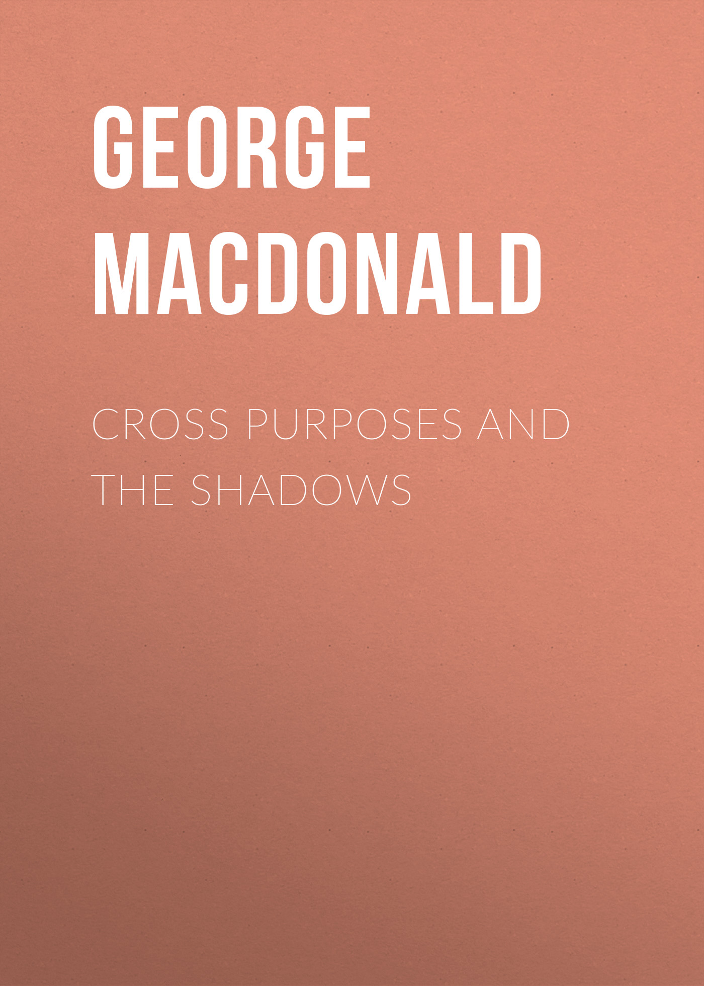 George MacDonald Cross Purposes and The Shadows george macdonald weighed and wanting