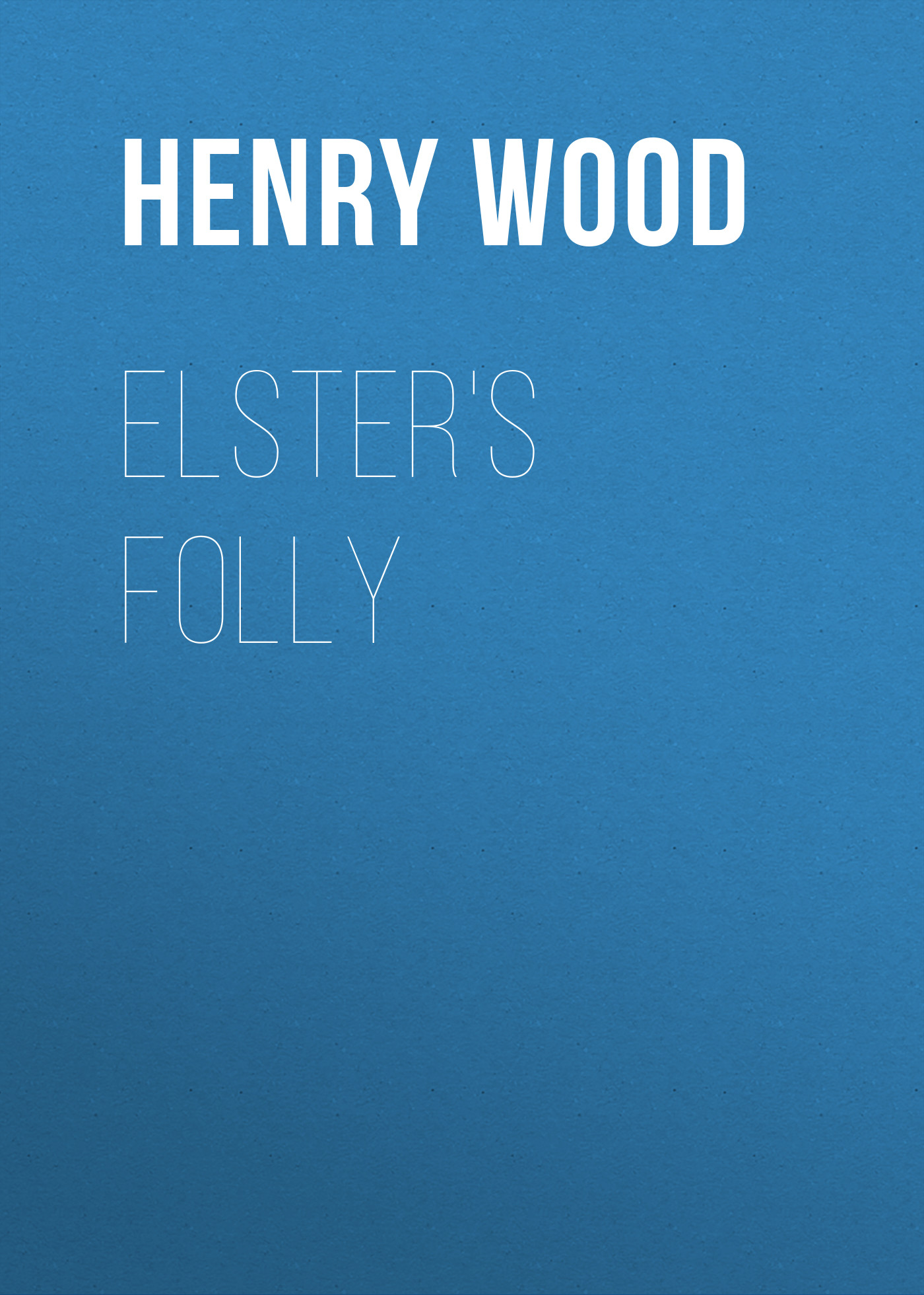 Henry Wood Elster's Folly
