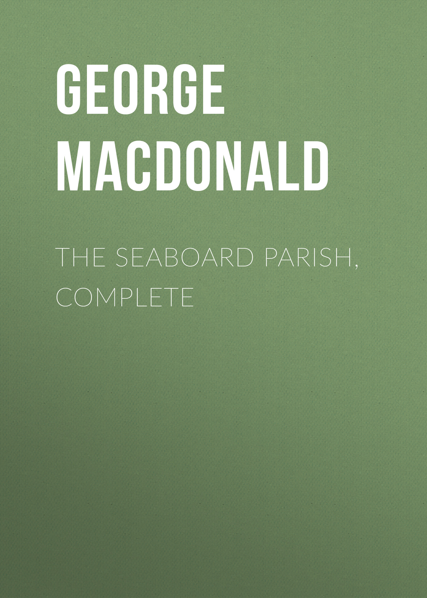 George MacDonald The Seaboard Parish, Complete george macdonald the seaboard parish volume 1