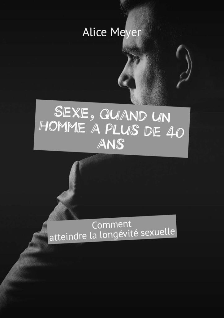 Alice Meyer Sexe, quand un homme a plus de 40 ans. Comment atteindre la longévité sexuelle брюки meyer meyer mp002xm23pgw