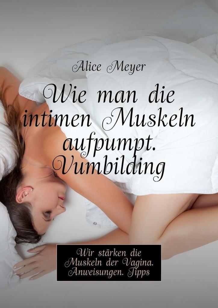Alice Meyer Wie man die intimen Muskeln aufpumpt. Vumbilding. Wir stärken die Muskeln der Vagina. Anweisungen. Tipps брюки meyer meyer mp002xm23pgw