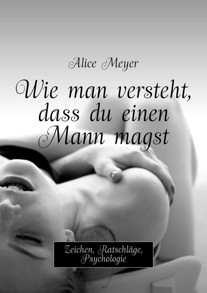 Alice Meyer Wie man versteht, dass du einen Mann magst. Zeichen, Ratschläge, Psychologie c graupner sehet zu dass niemand boses gwv 1158 41