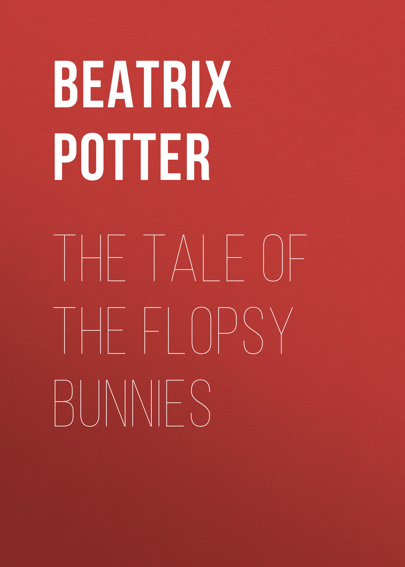 Беатрис Поттер The Tale of the Flopsy Bunnies беатрис поттер the tale of samuel whiskers or the roly poly pudding page 2