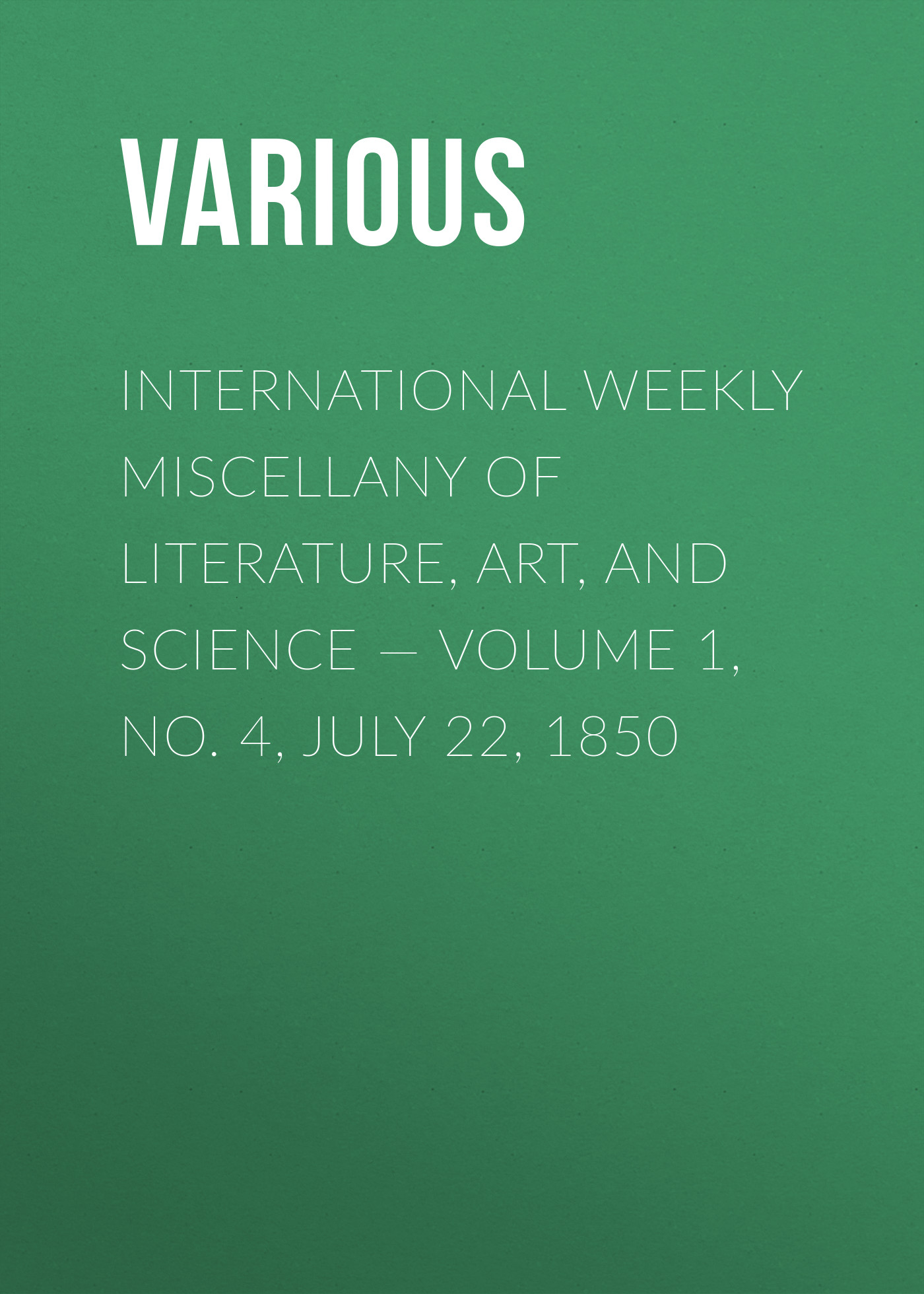 Various International Weekly Miscellany of Literature, Art, and Science — Volume 1, No. 4, July 22, 1850 журнал international science project