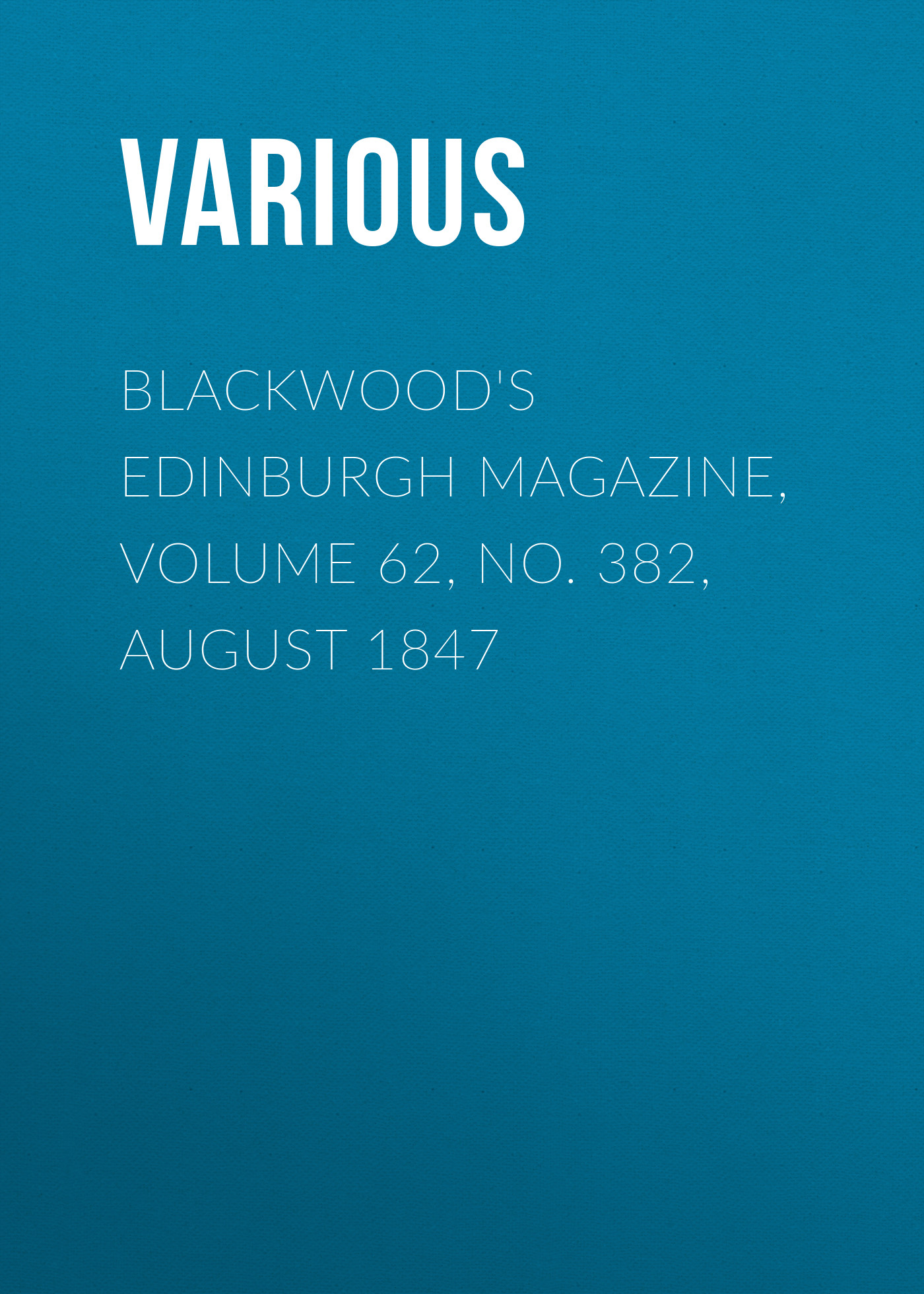 Blackwood\'s Edinburgh Magazine, Volume 62, No. 382, August 1847 ( Various  )