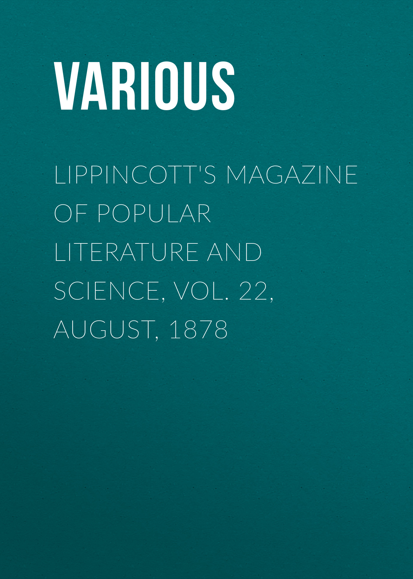 Various Lippincott's Magazine of Popular Literature and Science, Vol. 22, August, 1878 ec weird science vol 1