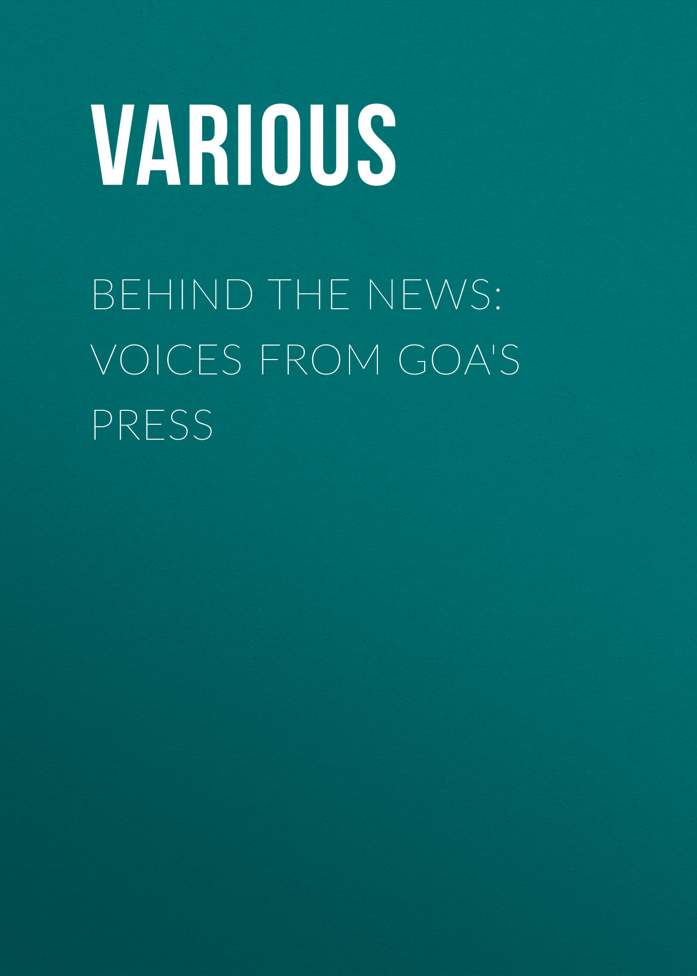 Various Behind the News: Voices from Goa's Press our voices