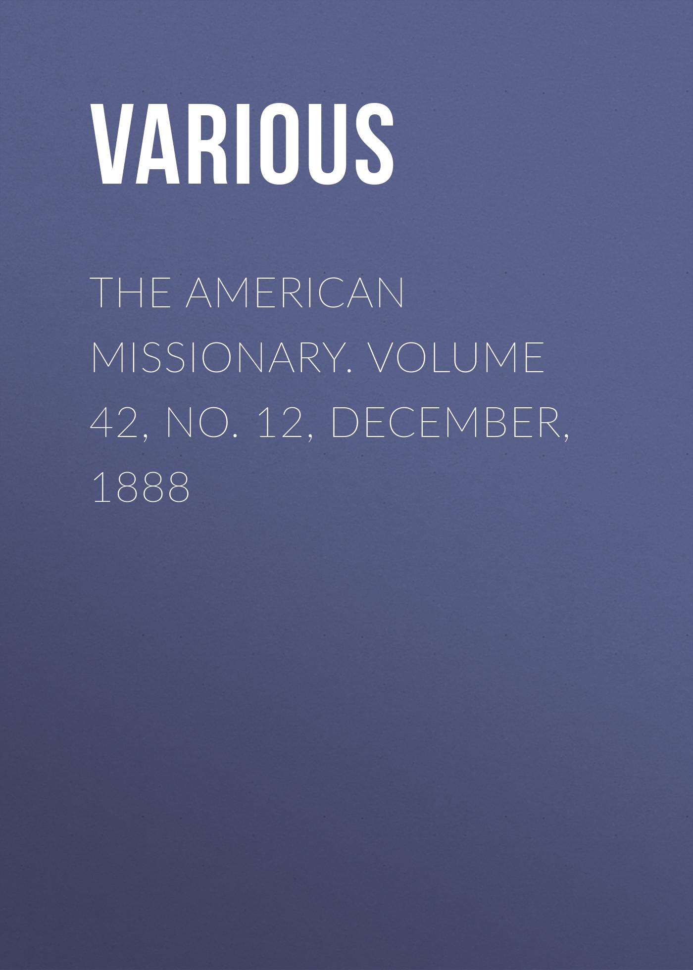 лучшая цена Various The American Missionary. Volume 42, No. 12, December, 1888