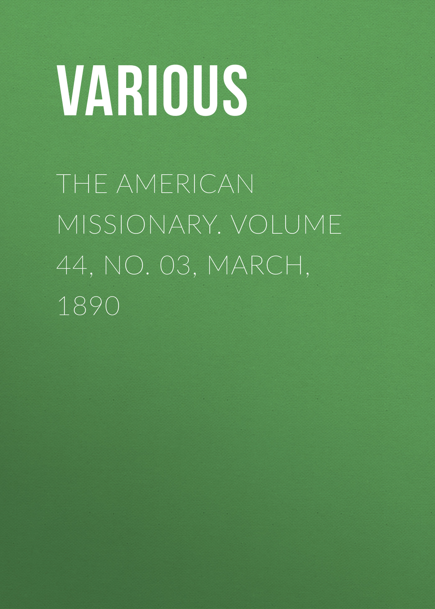 Various The American Missionary. Volume 44, No. 03, March, 1890