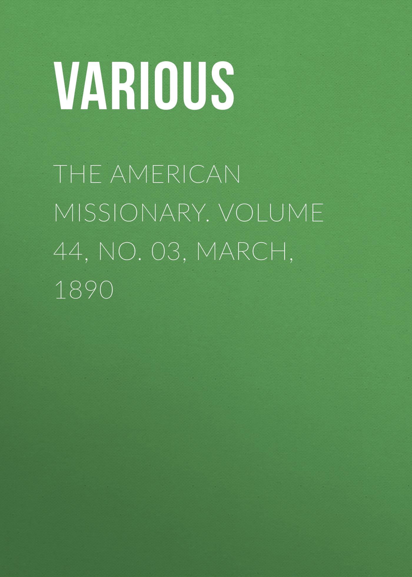 лучшая цена Various The American Missionary. Volume 44, No. 03, March, 1890