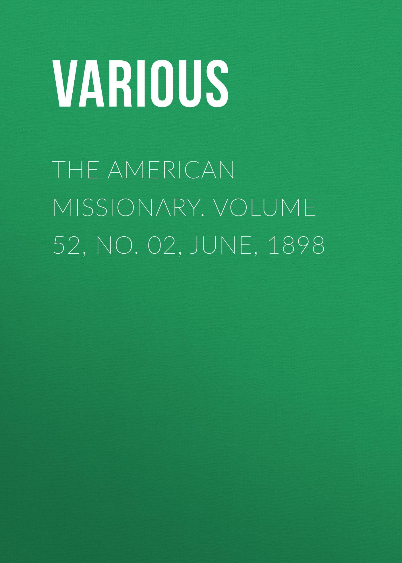 лучшая цена Various The American Missionary. Volume 52, No. 02, June, 1898