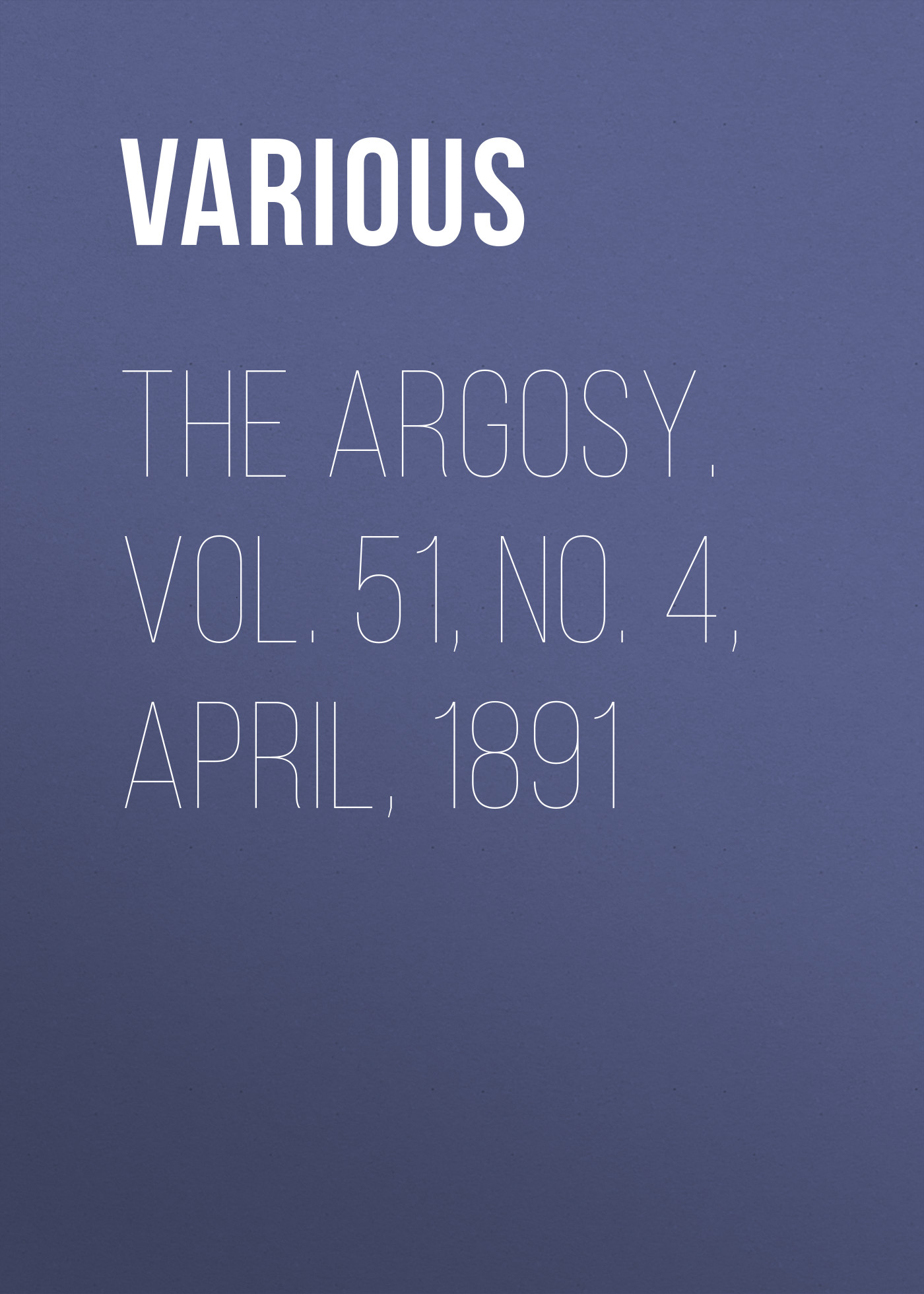 купить Various The Argosy. Vol. 51, No. 4, April, 1891 по цене 0 рублей