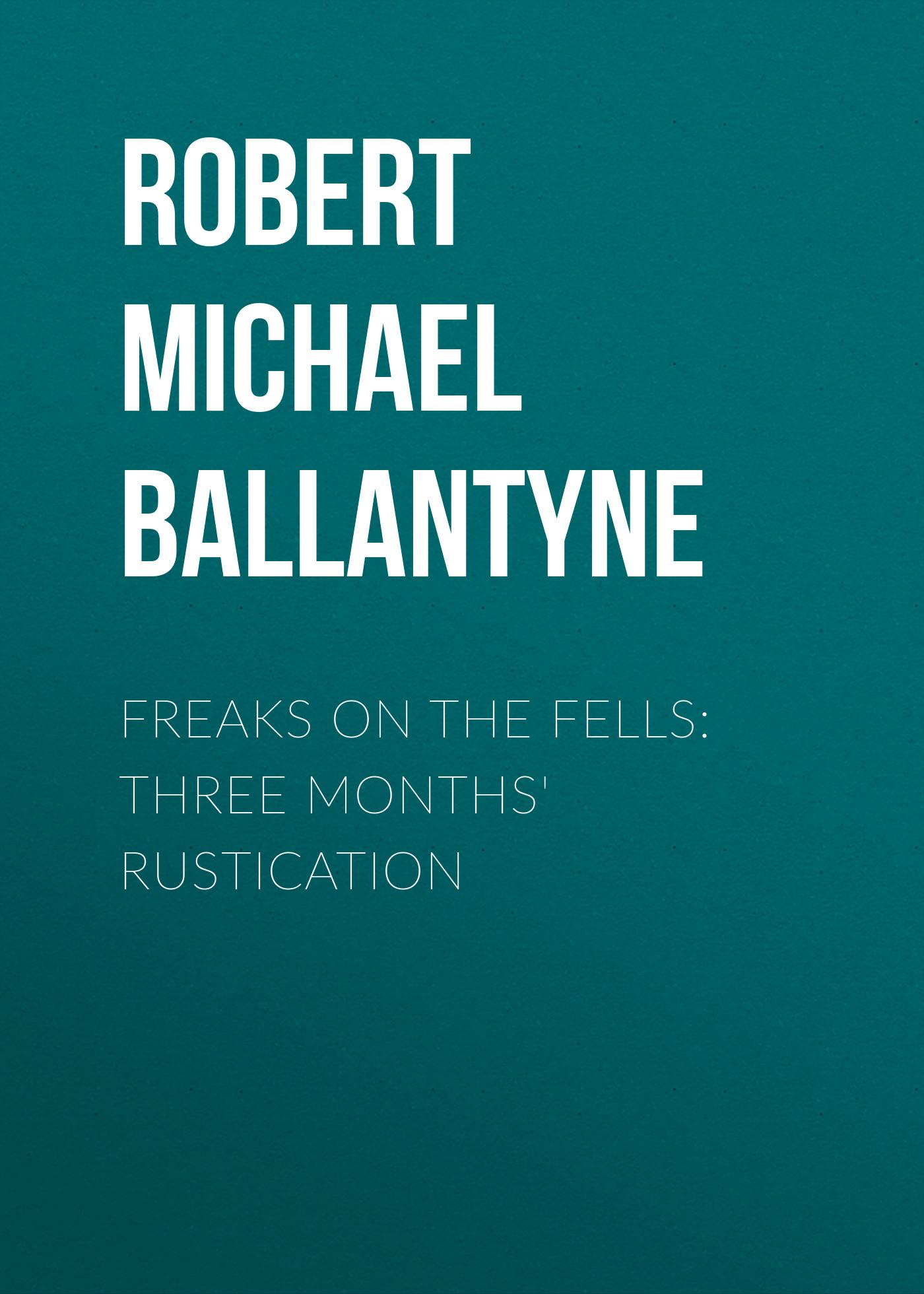 лучшая цена Robert Michael Ballantyne Freaks on the Fells: Three Months' Rustication