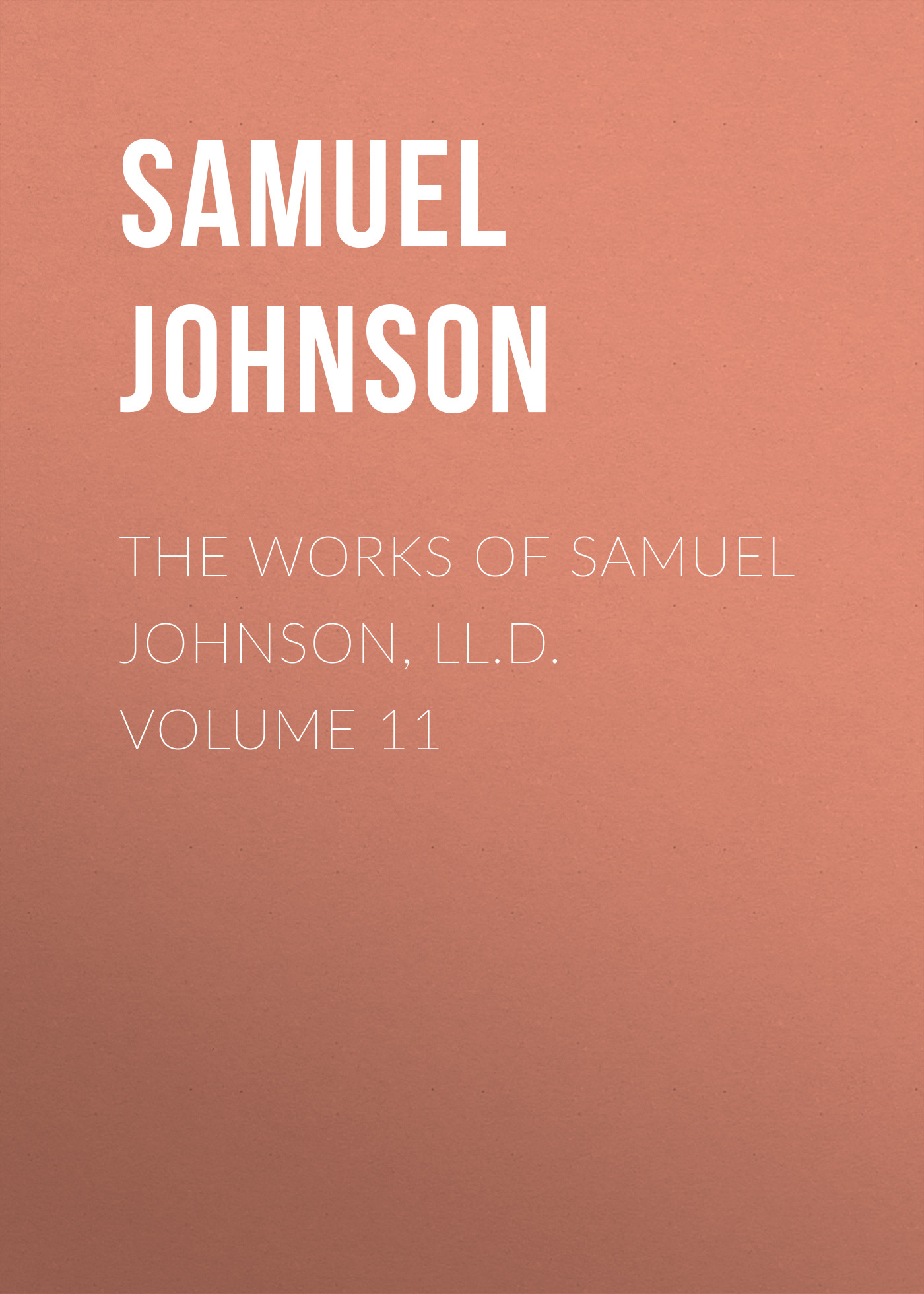 Samuel Johnson The Works of Samuel Johnson, LL.D. Volume 11 цена и фото