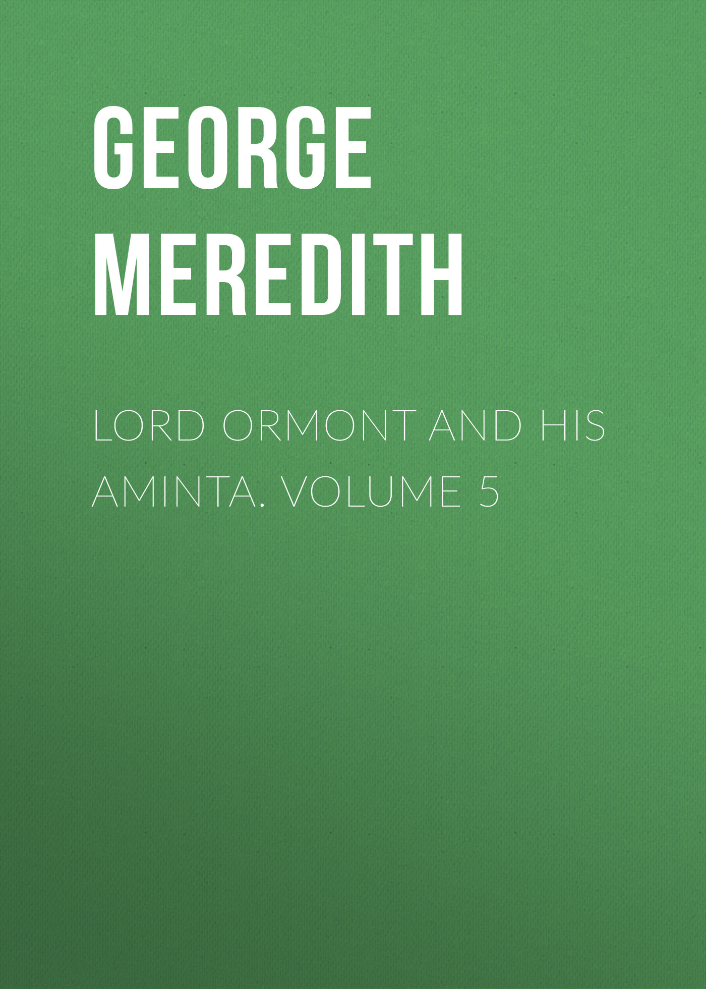 George Meredith Lord Ormont and His Aminta. Volume 5 george meredith lord ormont and his aminta volume 2