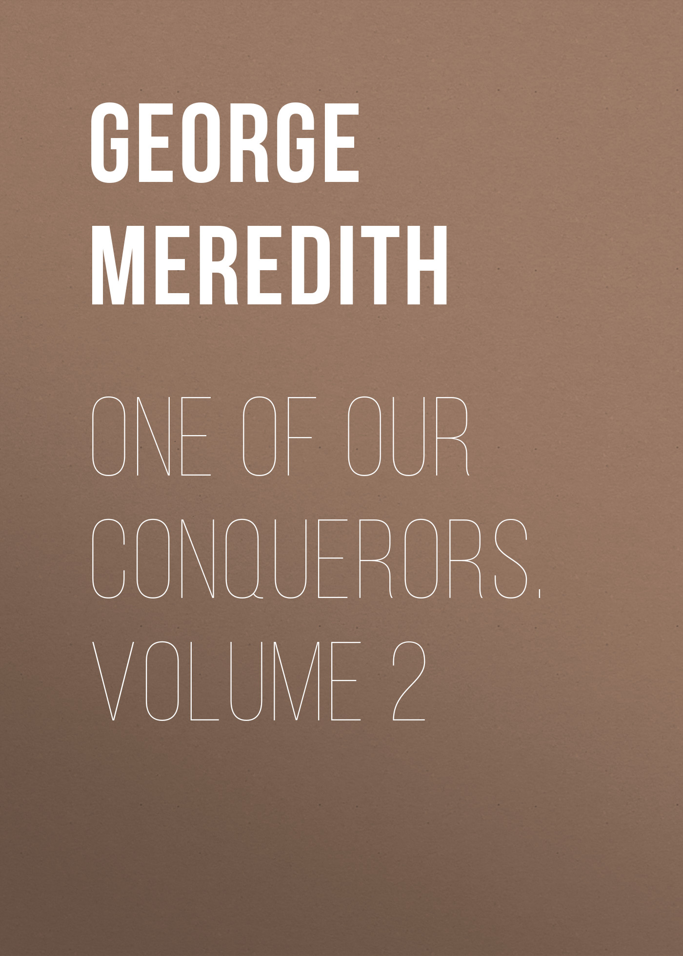 George Meredith One of Our Conquerors. Volume 2 george meredith lord ormont and his aminta volume 2