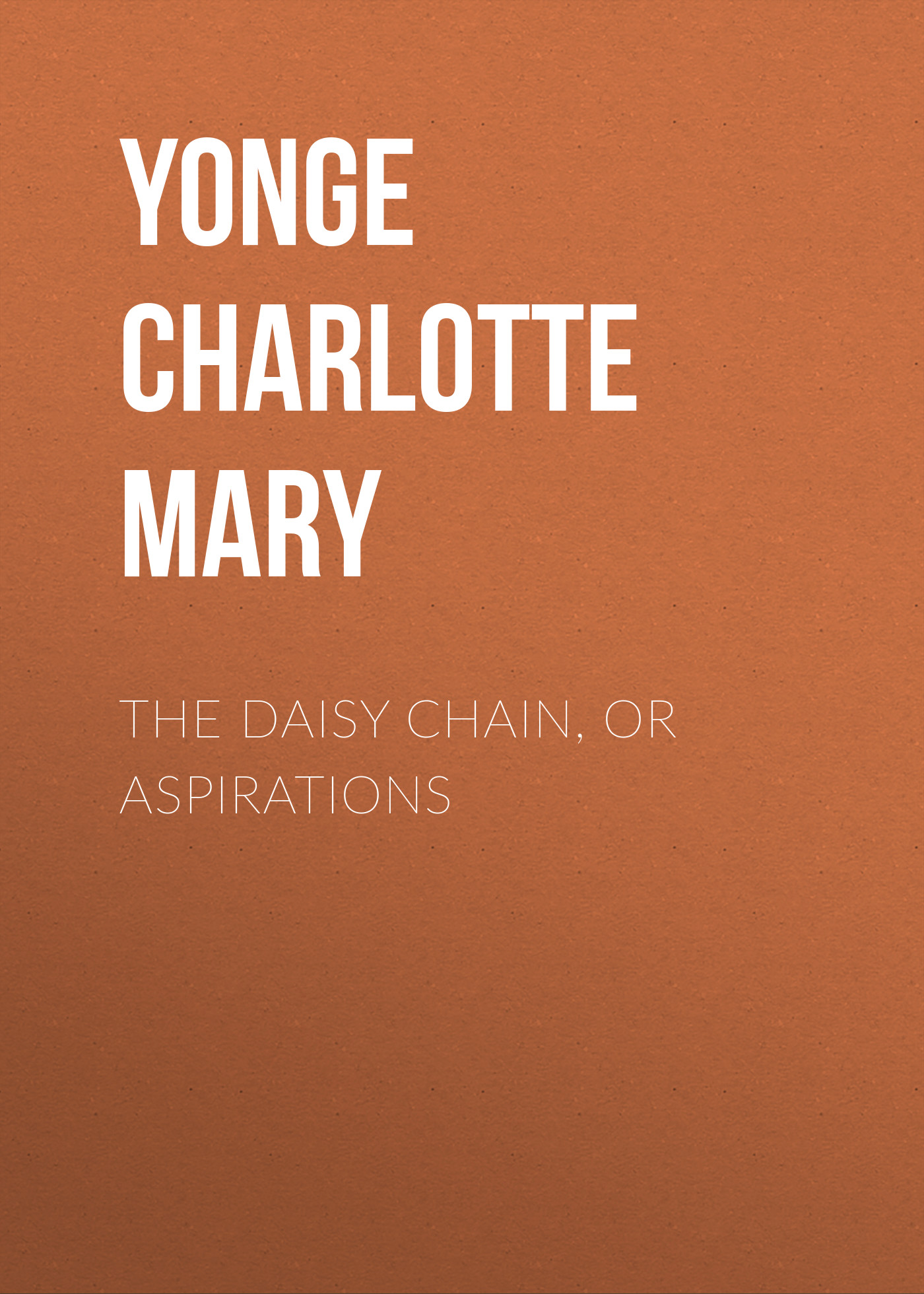 Yonge Charlotte Mary The Daisy Chain, or Aspirations yonge charlotte mary countess kate