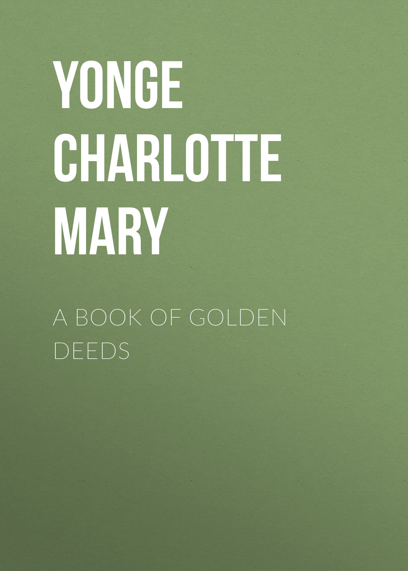 Yonge Charlotte Mary A Book of Golden Deeds yonge charlotte mary countess kate