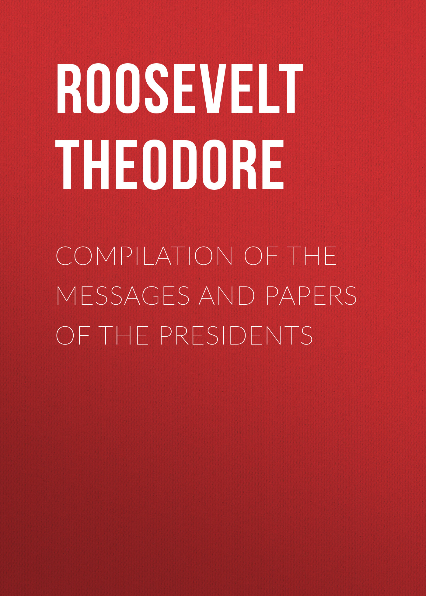 Roosevelt Theodore Compilation of the Messages and Papers of the Presidents my brother theodore roosevelt