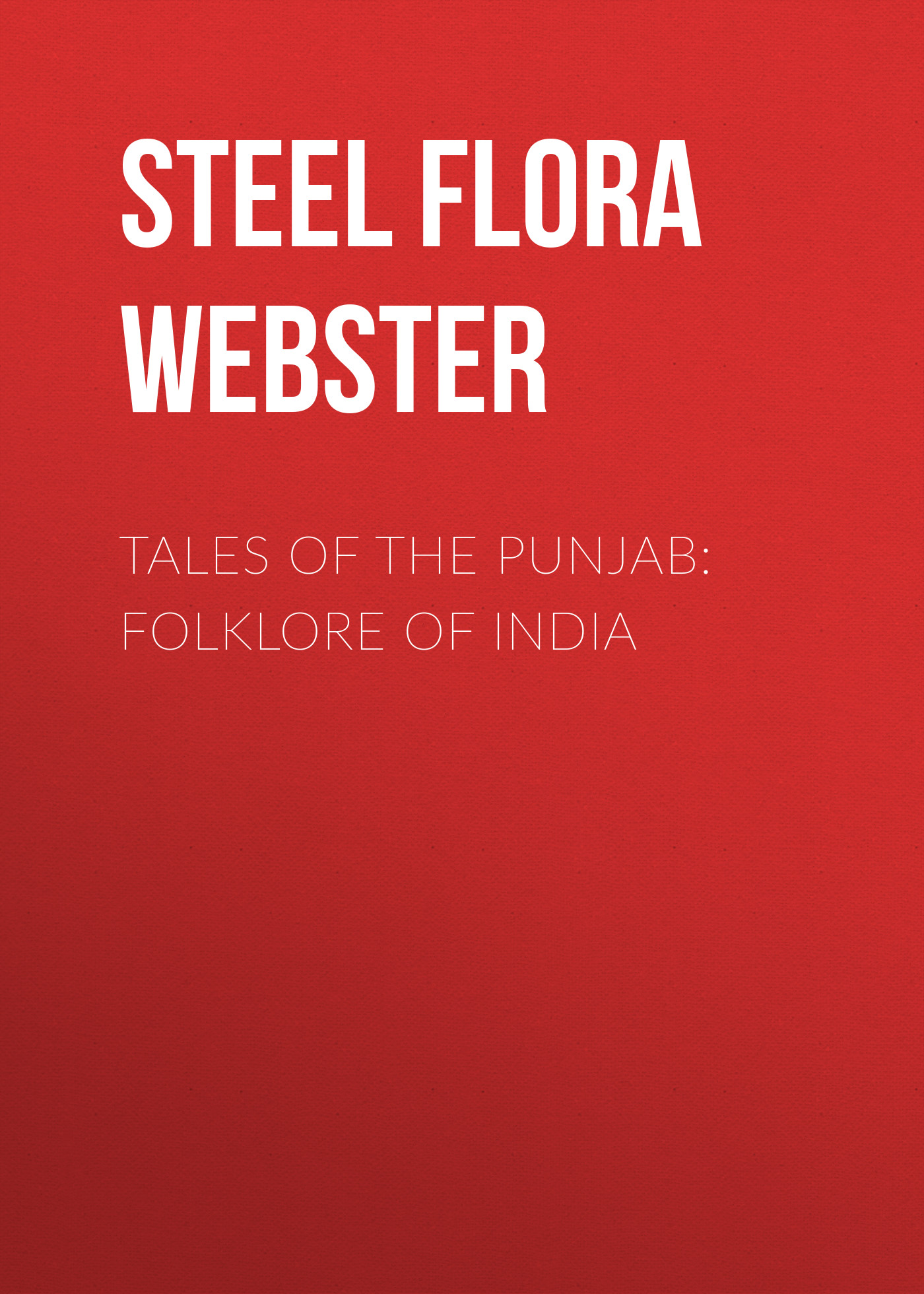 Steel Flora Annie Webster Tales of the Punjab: Folklore of India цена