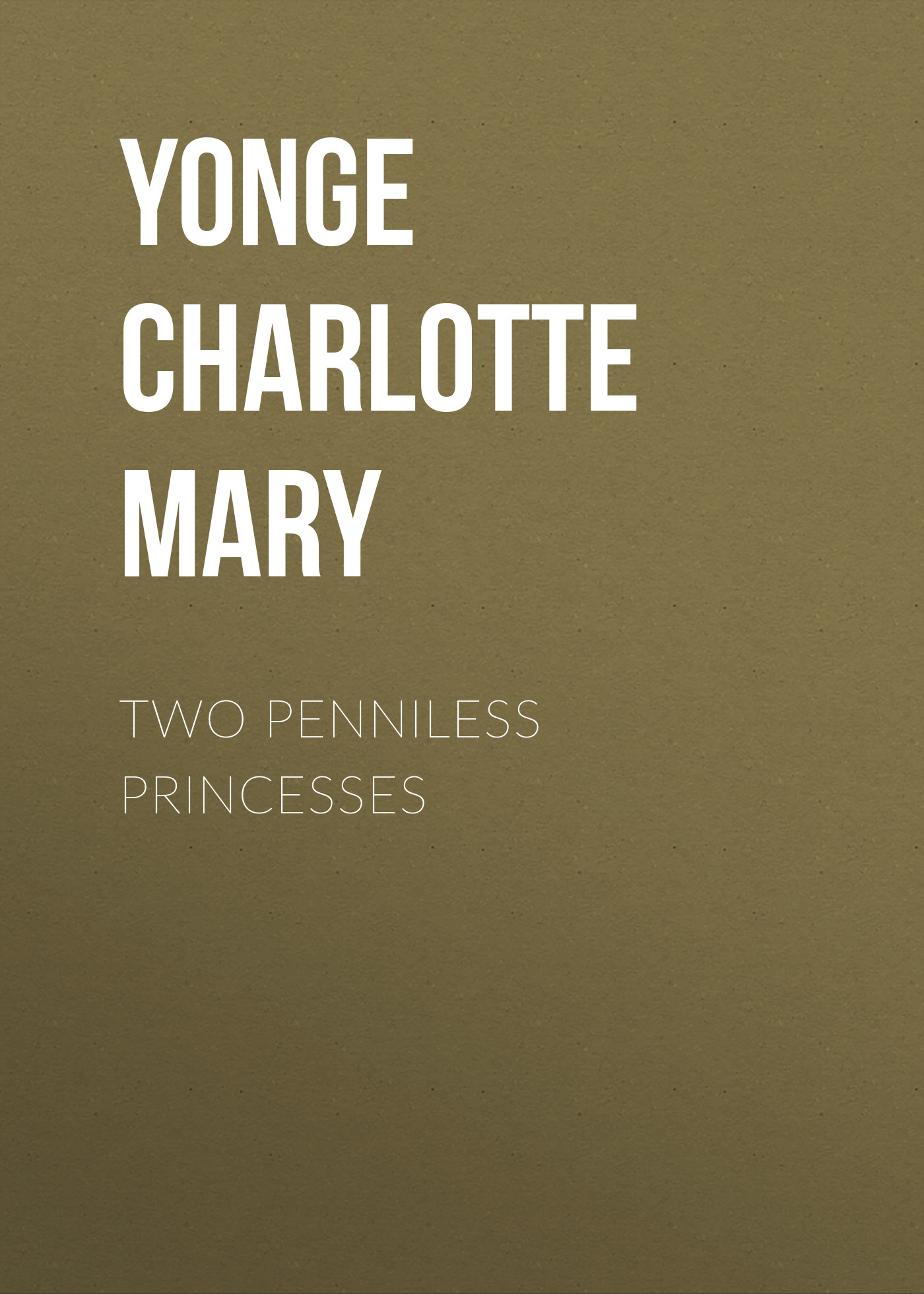 Yonge Charlotte Mary Two Penniless Princesses цена