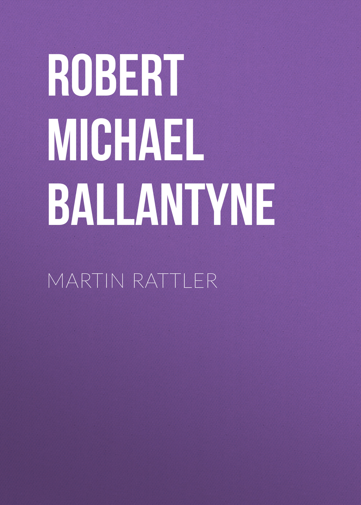 Robert Michael Ballantyne Martin Rattler цена
