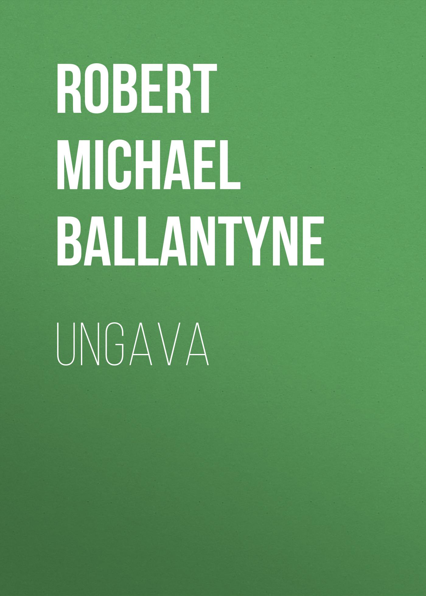 лучшая цена Robert Michael Ballantyne Ungava