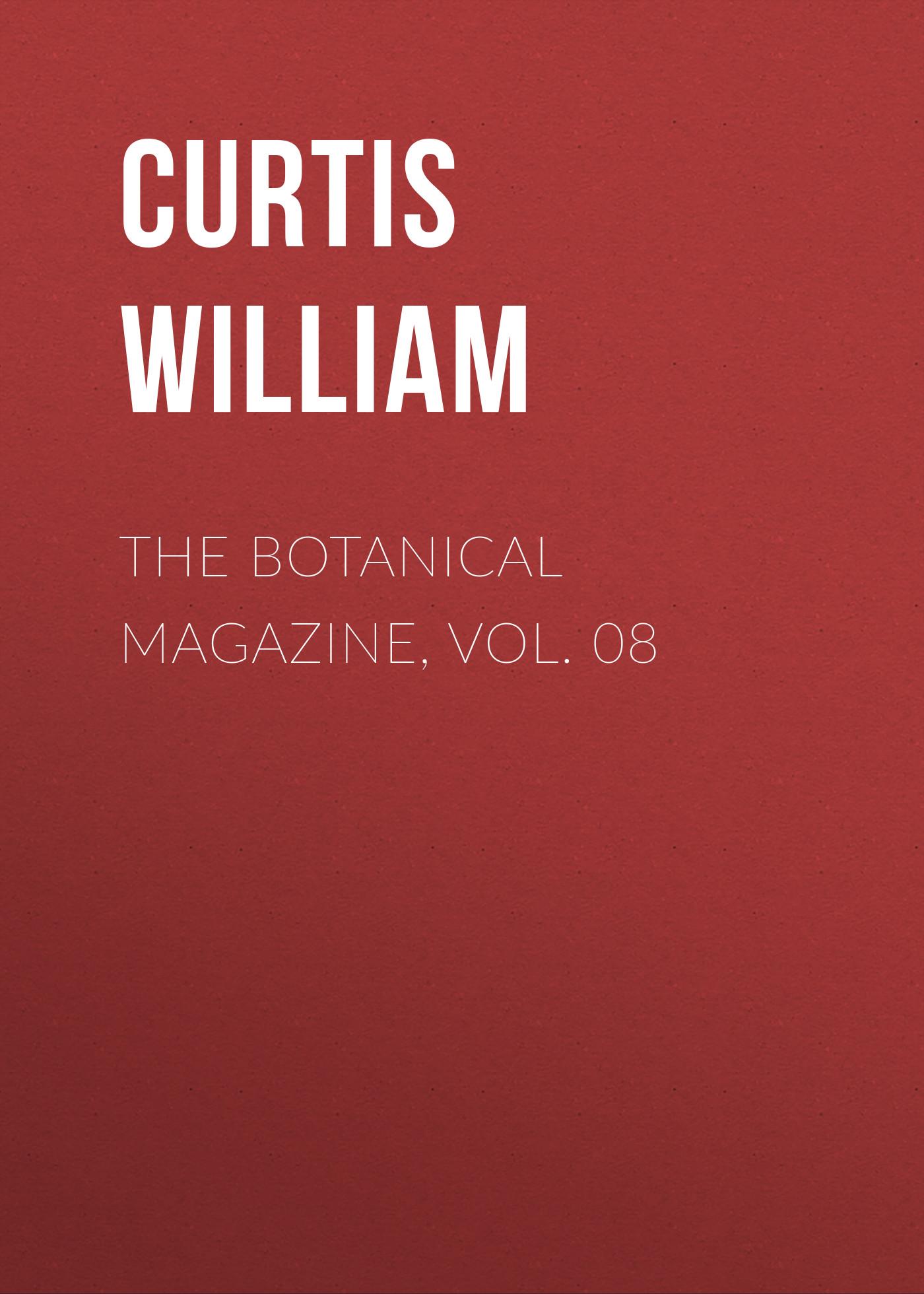 Curtis William The Botanical Magazine, Vol. 08